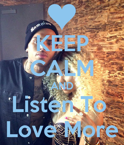 Poster: KEEP CALM AND Listen To  Love More