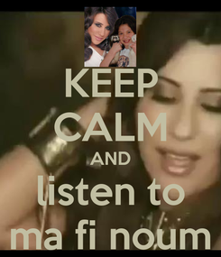 Poster: KEEP CALM AND listen to ma fi noum