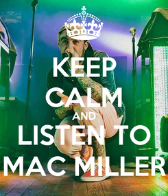 Poster: KEEP CALM AND LISTEN TO MAC MILLER