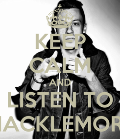Poster: KEEP CALM AND LISTEN TO MACKLEMORE