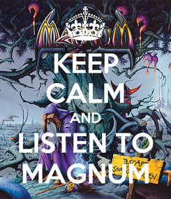 Poster: KEEP CALM AND   LISTEN TO   MAGNUM