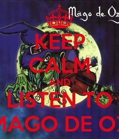Poster: KEEP CALM AND LISTEN TO MAGO DE OZ