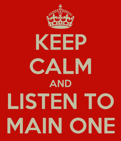 Poster: KEEP CALM AND LISTEN TO MAIN ONE