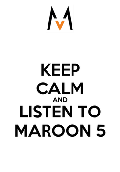 Poster: KEEP CALM AND LISTEN TO MAROON 5