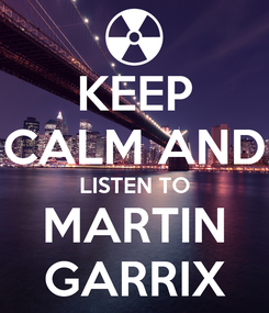 Poster: KEEP CALM AND LISTEN TO MARTIN GARRIX