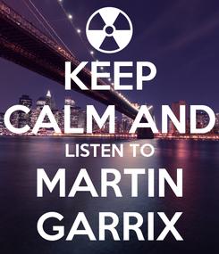 Poster: KEEP CALM AND LISTEN TO MARTIN GARRIX