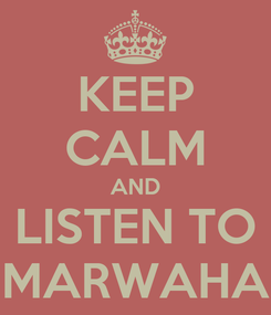 Poster: KEEP CALM AND LISTEN TO MARWAHA