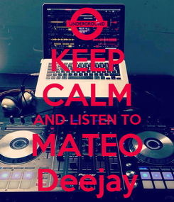 Poster: KEEP CALM AND LISTEN TO MATEO Deejay