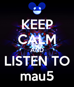 Poster: KEEP CALM AND LISTEN TO mau5