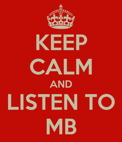 Poster: KEEP CALM AND LISTEN TO MB