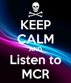 Poster: KEEP CALM AND Listen to MCR