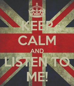 Poster: KEEP CALM AND LISTEN TO ME!