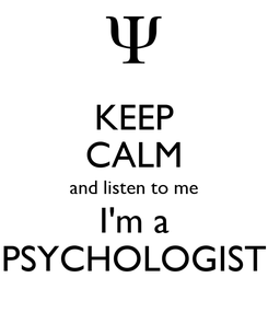 Poster: KEEP CALM and listen to me I'm a PSYCHOLOGIST