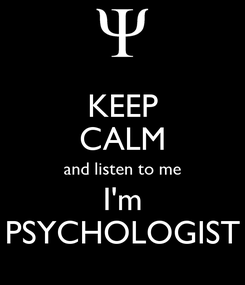 Poster: KEEP CALM and listen to me I'm PSYCHOLOGIST