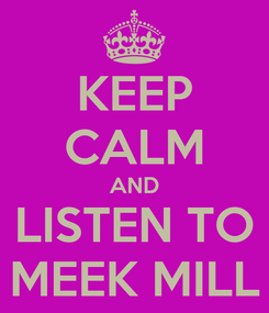 Poster: KEEP CALM AND LISTEN TO MEEK MILL