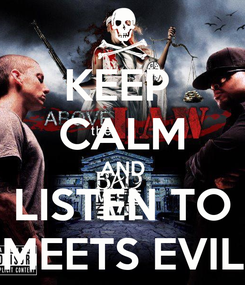 Poster: KEEP  CALM AND LISTEN TO MEETS EVIL