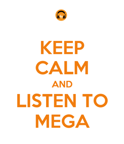 Poster: KEEP CALM AND LISTEN TO MEGA