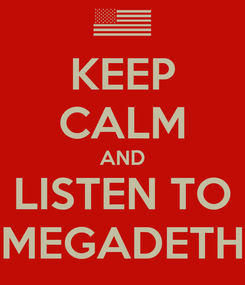 Poster: KEEP CALM AND LISTEN TO MEGADETH