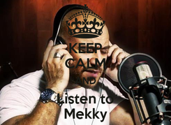 Poster: KEEP CALM AND Listen to Mekky