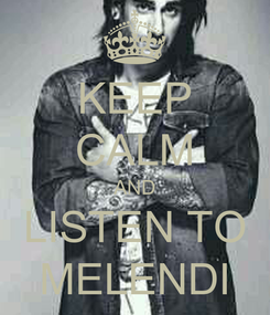 Poster: KEEP CALM AND LISTEN TO MELENDI
