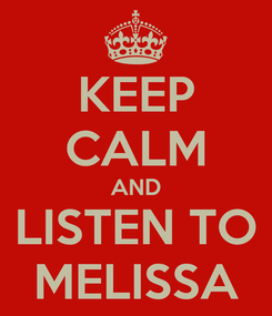 Poster: KEEP CALM AND LISTEN TO MELISSA