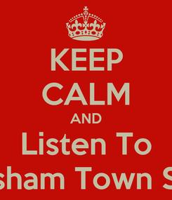 Poster: KEEP CALM AND Listen To Melksham Town Sound