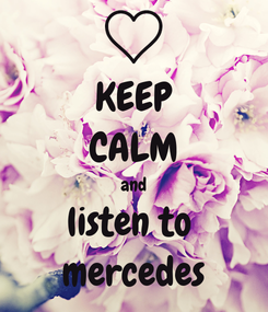 Poster: KEEP CALM and listen to  mercedes