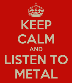 Poster: KEEP CALM AND LISTEN TO METAL
