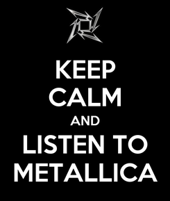 Poster: KEEP CALM AND LISTEN TO METALLICA