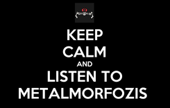 Poster: KEEP CALM AND LISTEN TO METALMORFOZIS