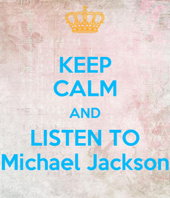 Poster: KEEP CALM AND LISTEN TO Michael Jackson