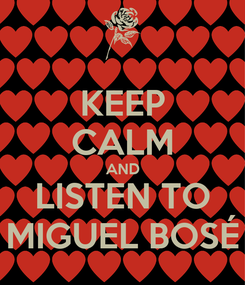 Poster: KEEP CALM AND LISTEN TO MIGUEL BOSÉ