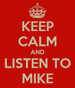 Poster: KEEP CALM AND LISTEN TO MIKE