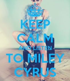 Poster: KEEP CALM AND LISTEN TO MILEY CYRUS