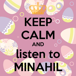 Poster: KEEP CALM AND listen to MINAHIL