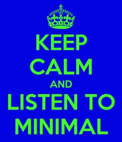 Poster: KEEP CALM AND LISTEN TO MINIMAL
