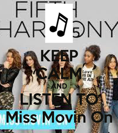 Poster: KEEP CALM AND LISTEN TO Miss Movin On