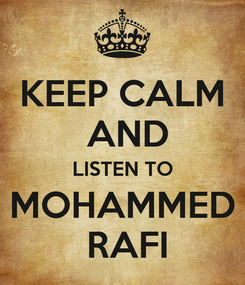 Poster: KEEP CALM  AND LISTEN TO MOHAMMED  RAFI