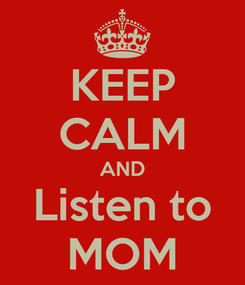 Poster: KEEP CALM AND Listen to MOM