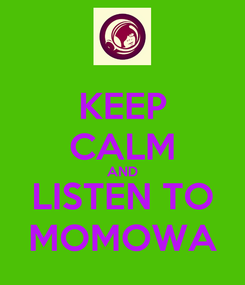 Poster: KEEP CALM AND LISTEN TO MOMOWA
