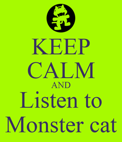 Poster: KEEP CALM AND Listen to Monster cat