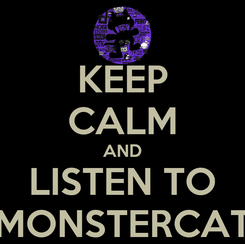 Poster: KEEP CALM AND LISTEN TO MONSTERCAT