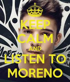 Poster: KEEP CALM AND LISTEN TO MORENO