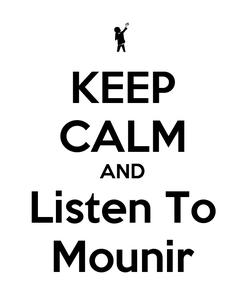 Poster: KEEP CALM AND Listen To Mounir