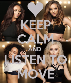 Poster: KEEP CALM AND  LISTEN TO MOVE