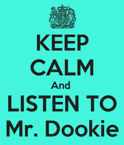 Poster: KEEP CALM And  LISTEN TO Mr. Dookie