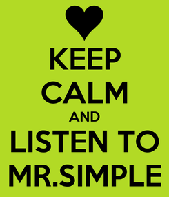 Poster: KEEP CALM AND LISTEN TO MR.SIMPLE