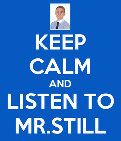Poster: KEEP CALM AND LISTEN TO MR.STILL