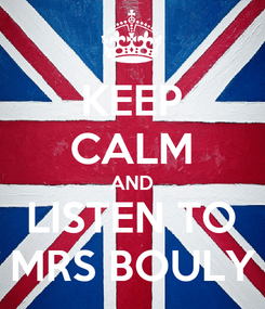 Poster: KEEP CALM AND LISTEN TO MRS BOULY