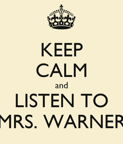 Poster: KEEP CALM and LISTEN TO MRS. WARNER